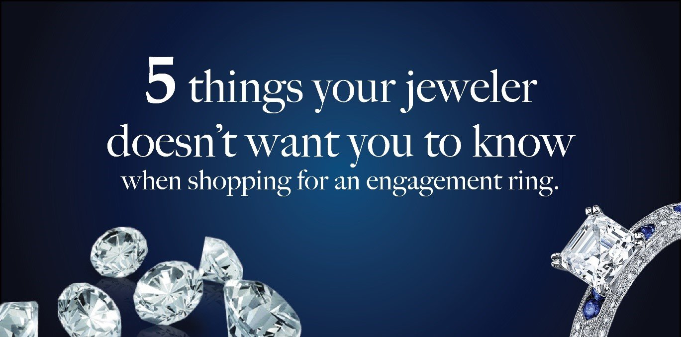 5 things your jeweler doesn't want you to know when shopping for an engagement ring